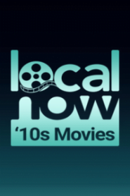 Local Now Movies of the 2010s