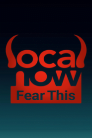 Local Now Fear This!
