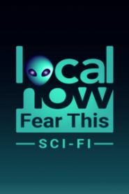Local Now Fear This! Sci-Fi